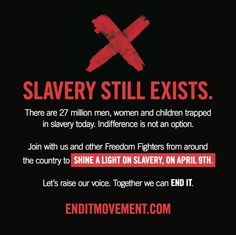 27 million people trapped in slavery today. Get involved www.enditmovement.com