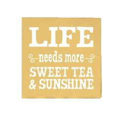 Life Needs More Sweet Tea - Beverage Napkins....this would be cute as a canvas or painted board on the wall :)