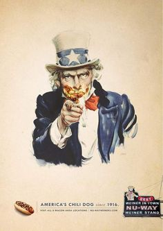 Blog #11 -  This is an ad from nu- way wieners that uses a popular photo of Uncle Sam , who is commonly used in tax ads and army recruiting ads, but is altered to convey a new meaning.