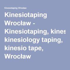 Kinesiotaping Wrocław - Kinesiotaping, kinesiology taping, kinesio tape, Wrocław