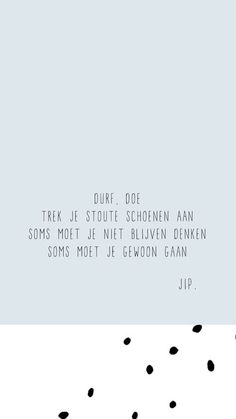 Quotes about life, love and lost : Gewoon JIP. Happy Quotes, True Quotes, Words Quotes, Best Quotes, Funny Quotes, Sayings, Dutch Words, Leader Quotes, Dutch Quotes