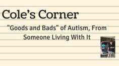 Cole's Corner. Goods and Bads of Autism, From Someone Living With It