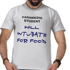 WILLINTUBATEFOR FOOD, PARAMEDIC STUDENT TEE SHIRT from http://www.zazzle.com/sup+tshirts