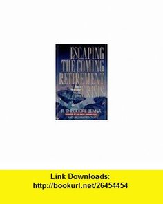 Escaping the Coming Retirement Crisis How to Secure Your Financial Future (9780891099130) R. Theodore Benna, William Proctor, Theodore R. Benna , ISBN-10: 0891099131  , ISBN-13: 978-0891099130 ,  , tutorials , pdf , ebook , torrent , downloads , rapidshare , filesonic , hotfile , megaupload , fileserve