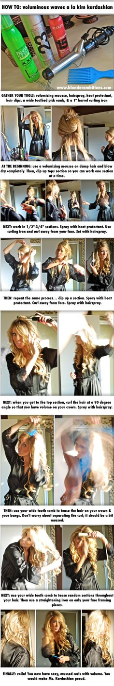 How To: Voluminous Waves. Hair. Waves. Kim Kardashian Hair. Beachy Hair. Summer Hair.-- someday when I have about 2 hrs to do my hair :)
