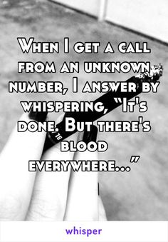 """When I get a call from an unknown number, I answer by whispering, """"It's done. But there's blood everywhere…"""""""