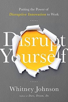 Disrupt Yourself: Putting the Power of Disruptive Innovation to Work: Whitney Johnson: 9781629560526: Amazon.com: Books