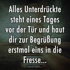 Alles Unterdrückte steht eines Tages vor der Tür All the oppressed is one day at the door and skin you to greet him first in the face … True Quotes, Words Quotes, Best Quotes, Sayings, Geek Humor, Man Humor, Mind Tricks, Political Satire, Word Up