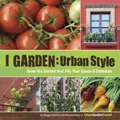 Urban Garden Casual » Gardening for the Urban Dweller...I'm not quite an urban dweller but when you have a 5 foot by 10 foot yard this is my garden style. Great website full of neat tricks.