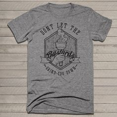 Don't Let the Bastards Grind You Down-Heather Grey T-shirt