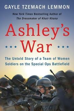 Ashley's War: the Untold Story of a Team of Women Soldiers on the Special Ops Battlefield by Gayle Tzemach Lemmon (April 2015) A powerful story of women bridging and breaking cultural barriers.