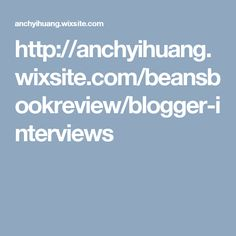 http://anchyihuang.wixsite.com/beansbookreview/blogger-interviews