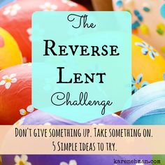 dont give up something for lent...take something on!
