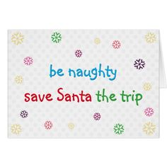 Funny Be Naughty Santa Joke Christmas Holiday Card - funny quote quotes memes lol customize cyo Funny Holiday Cards, Funny Christmas Gifts, Xmas Cards, Christmas Humor, Christmas Greetings, Holiday Fun, Christmas Holidays, Christmas Postcards, Funny Xmas