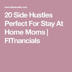 20 Side Hustles Perfect For Stay At Home Moms | FITnancials