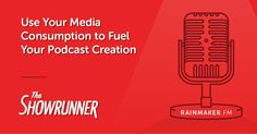 No. 054 Use Your Media Consumption to Fuel Your Podcast Creation