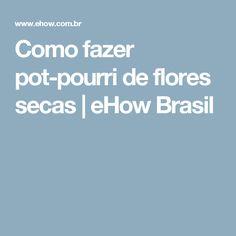 Como fazer pot-pourri de flores secas | eHow Brasil