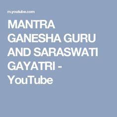MANTRA GANESHA GURU AND SARASWATI GAYATRI - YouTube