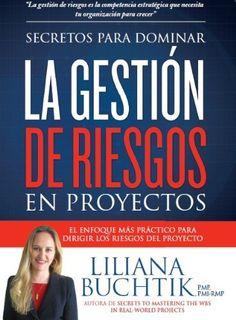 Secretos para Dominar la Gestión de Riesgos en Proyectos de Liliana Buchtik PMP PMI-RMP
