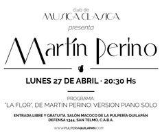 """Este lunes 27 de abril, el Club de Música Clásica de la Pulpería Quilapán te presenta a Martín Perino interpretando """"La Flor"""", en versión de piano solo. http://pulperiaquilapan.com/?p=16033  El evento se realizará en el salón Macoco de la Pulpería Quilapán. La entrada es libre y gratuita."""