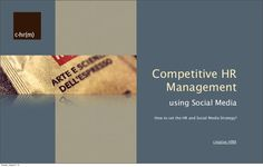 competitive-hr-management-and-social-media by CreativeHRM via Slideshare