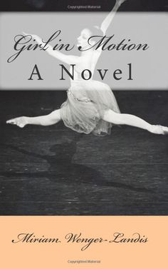 Girl in Motion: A Novel  Miriam Wenger-Landis: Books    this looks like my daughter!