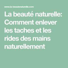 La beauté naturelle: Comment enlever les taches et les rides des mains naturellement