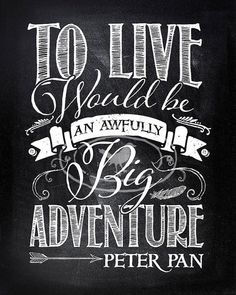 """To live would be an awfully big adventure."" #PeterPan #quotes"