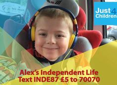 Alex's Independent Life   Just4Children wants to help Alex make further progress following his SDR surgery and to enable him to lead a better and more independent life.  Alex is a bright cheeky little 6 year old boy from Castleford in West Yorkshire who has cerebral palsy.  https://just4children.org/children-helped2017/alexs-independent-life/