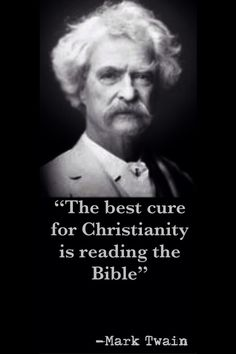 The best cure for Christianity is reading the Bible.