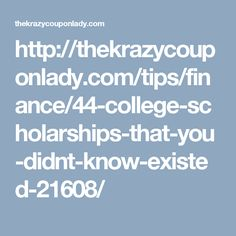 http://thekrazycouponlady.com/tips/finance/44-college-scholarships-that-you-didnt-know-existed-21608/