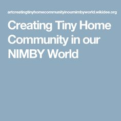 Creating Tiny Home Community in our NIMBY World
