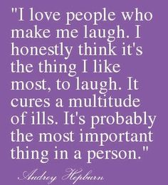 I love people who make me laugh.