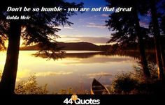 Golda Meir - Don't be so humble - you are not that great. Pin this #funny quote