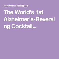 The World's 1st Alzheimer's-Reversing Cocktail...