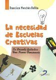 La necesidad de escuelas creativas : la escuela Galáctica: una nueva conciencia / Francisco Menchén Bellón.