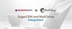 Sugarcrm leads in Commercially Open Source CRM software. MailChimp is the most widely used email marketing software. Get to know how you can integrate these two