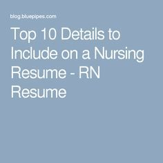 Top 10 Details to Include on a Nursing Resume RN Resume Rn
