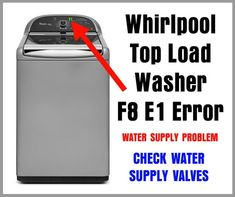 Whirlpool Top Load Washer F8 E1 Error Code – WATER FILL ISSUE - OPEN WATER VALVES TO CLEAR ERROR!