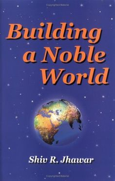 Building a Noble World by Shiv R. Jhawar https://www.amazon.com/dp/0974919705/ref=cm_sw_r_pi_dp_x_rYs5zb9EGTPAP