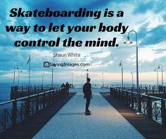 35 Awesome Skateboarding Quotes #sayingimages #skateboarding #quotes