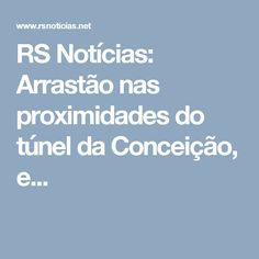 RS Notícias: Arrastão nas proximidades do túnel da Conceição, e...