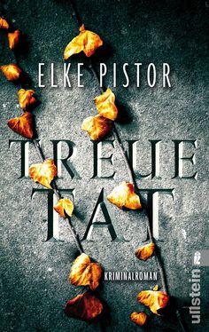 Elke Pistor: Treuetat (Ullstein Verlag) #Bücher #lesen #Krimi