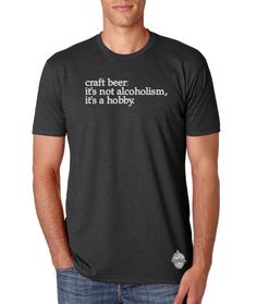 """Multiple colors- craft beer t-shirt- """"it's not alcoholism, it's a hobby."""""""