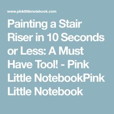 Painting a Stair Riser in 10 Seconds or Less: A Must Have Tool! - Pink Little NotebookPink Little Notebook