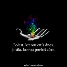 Bolest, kterou cítíš dnes, je síla, kterou pocítíš zítra. I Am Alive, Story Quotes, True Stories, Proverbs, Quotations, Motivational Quotes, Positivity, Facts, Thoughts