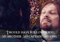 """""""I would have followed you, my brother… my captain… my king."""""""