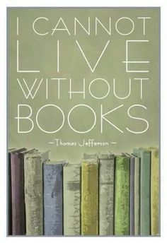 Thomas Jefferson quote: I cannot live without books.