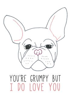 """You're grumpy but I do love you"" French Bulldog #illustration by @Beck Colley"