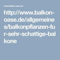 http://www.balkon-oase.de/allgemeines/balkonpflanzen-fur-sehr-schattige-balkone